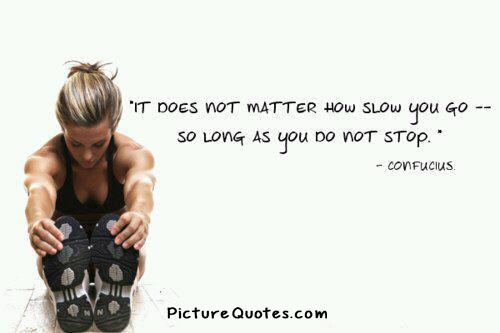 It does not matter how slow you go so long as you do not stop Picture Quote #2