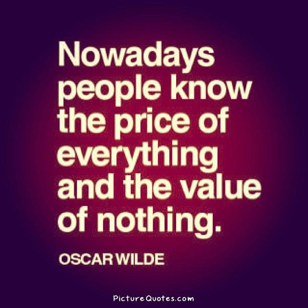 Nowadays people know the price of everything and the value of nothing Picture Quote #1