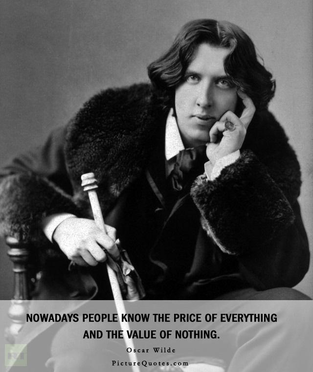 Nowadays people know the price of everything and the value of nothing Picture Quote #2