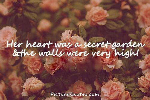 Her heart was a secret garden and the walls were very high Picture Quote #1