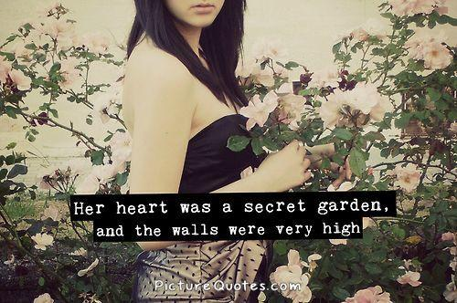 Her heart was a secret garden and the walls were very high Picture Quote #2