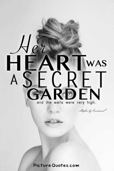 Her heart was a secret garden and the walls were very high Picture Quote #4