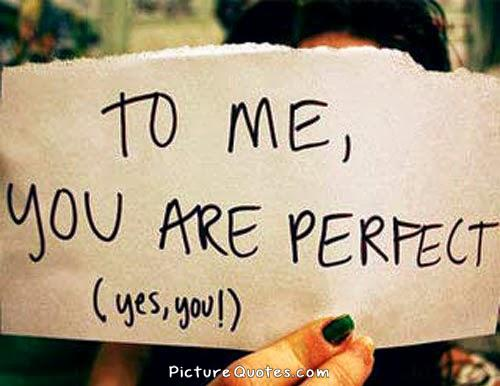 To me you are perfect Picture Quote #1