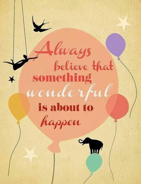Always believe that something wonderful is about to happen Picture Quote #1