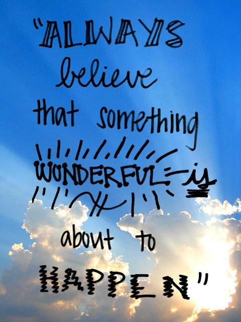 Always believe that something wonderful is about to happen Picture Quote #5