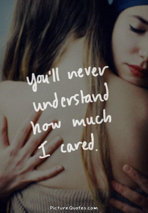 You'll never understand how much i cared Picture Quote #1