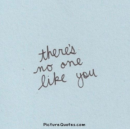 There is no one like you Picture Quote #2