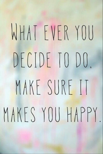 Whatever you decide to do, make sure it makes you happy Picture Quote #1