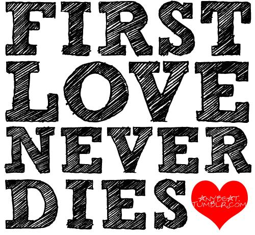 First love never dies Picture Quote #1