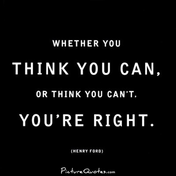 Whether you think you can, or you think you can't you're right Picture Quote #1