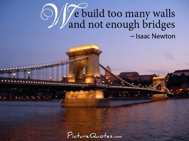 We build too many walls and not enough bridges Picture Quote #1