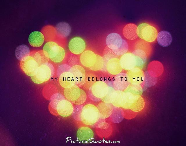 My heart belongs to you Picture Quote #1