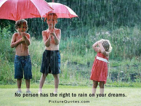 No person has the right to rain on your dreams Picture Quote #1