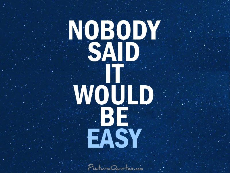Nobody said it would be easy Picture Quote #1