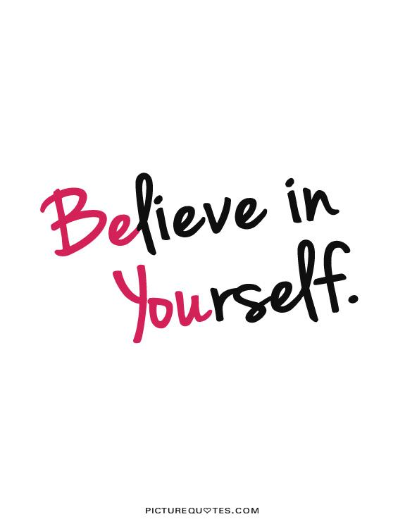 Believe in yourself Picture Quote #2