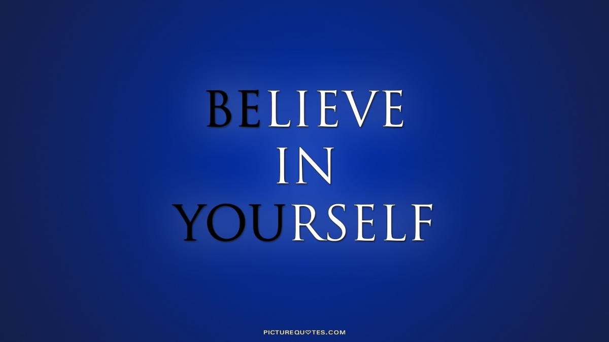 Believe in yourself Picture Quotes