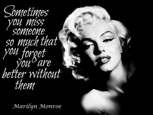 Sometimes you miss someone so much that you forget you are better without them Picture Quote #1