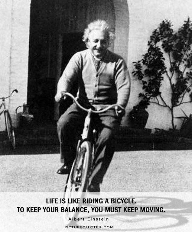 Life is like riding a bicycle. To keep your balance, you must keep moving Picture Quote #2