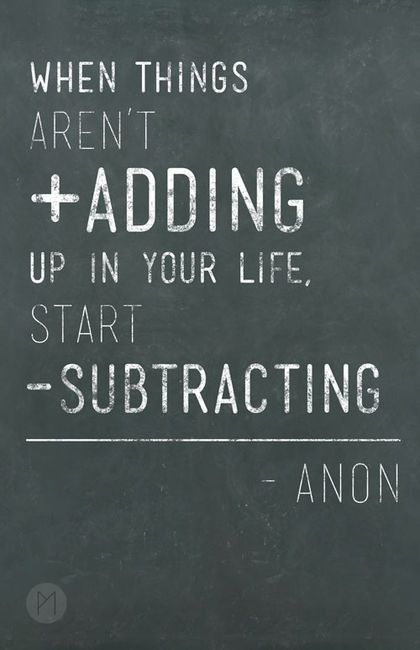 When things aren't adding up in your life start subtracting Picture Quote #1