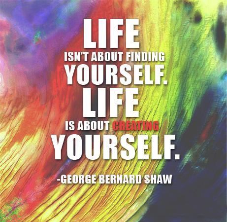Life isn't about finding yourself. life is about creating yourself Picture Quote #2