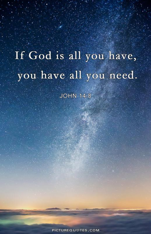 If God is all you have, you have all you need Picture Quote #1