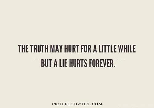 The truth may hurt for a little while, but a lie hurts forever Picture Quote #2