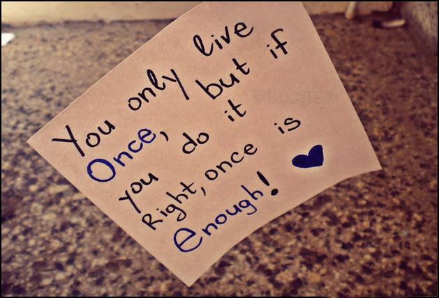You only live once but if you do it right once is enough Picture Quote #3