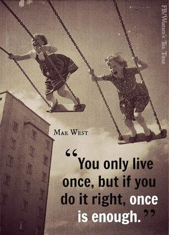 You only live once but if you do it right once is enough Picture Quote #4