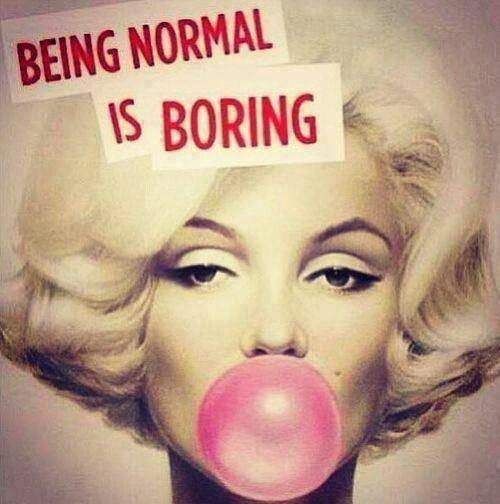 Being normal is boring Picture Quote #1