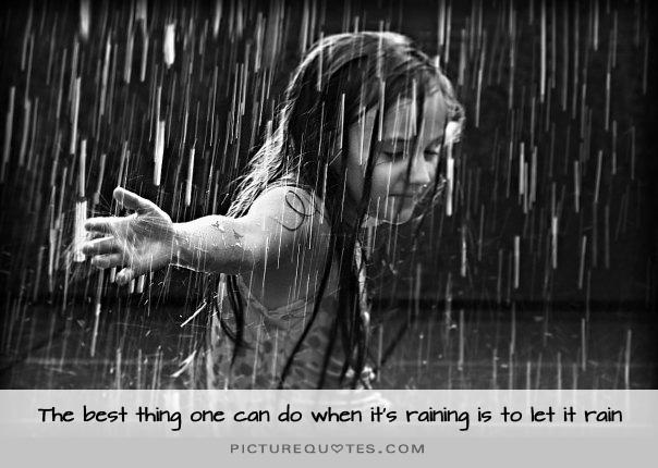The best thing one can do when it's raining is to let it rain Picture Quote #1