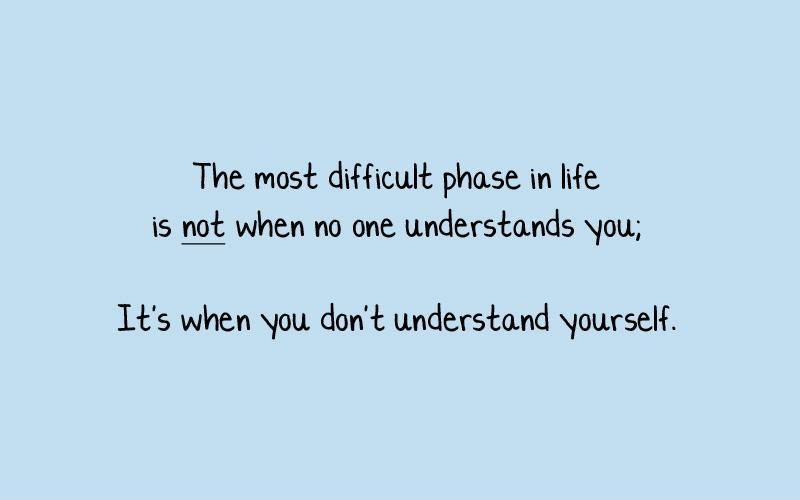 The most difficult phase in life is not when no one understands you; It's when you don't understand yourself Picture Quote #1