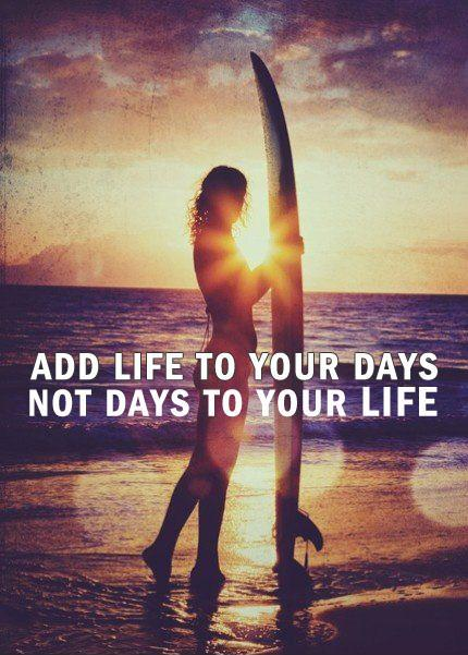 Add life to your days not days to your life Picture Quote #1