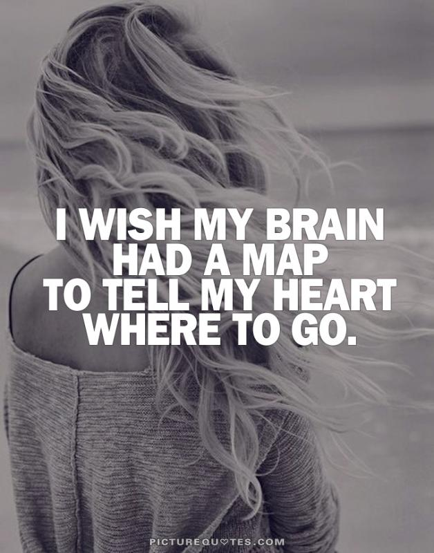I wish my brain had a map to tell my heart where to go Picture Quote #1