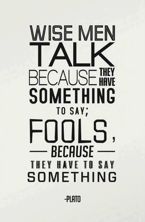Wise men speak because they have something to say. Fools, because they have to say something Picture Quote #2