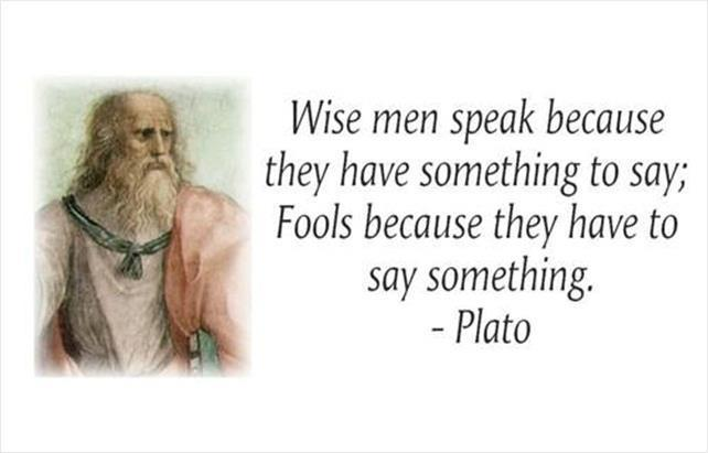 Wise men speak because they have something to say. Fools, because they have to say something Picture Quote #3