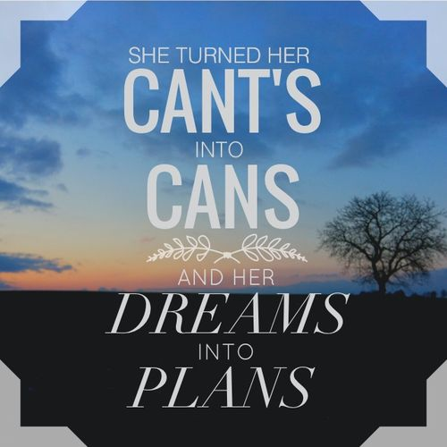 She turned her can'ts into cans and her dreams into plans Picture Quote #1