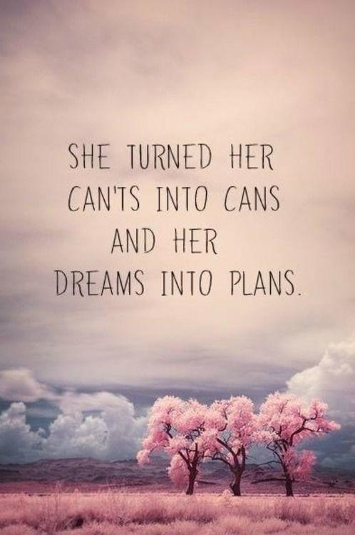 She turned her can'ts into cans and her dreams into plans Picture Quote #3