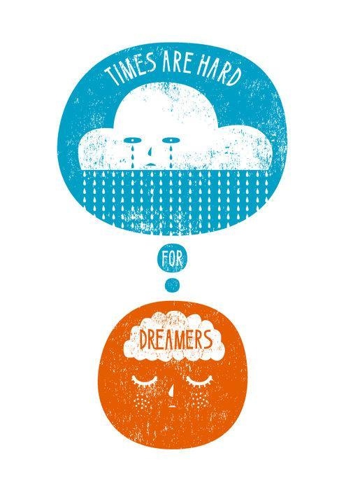 Times are hard for dreamers Picture Quote #1
