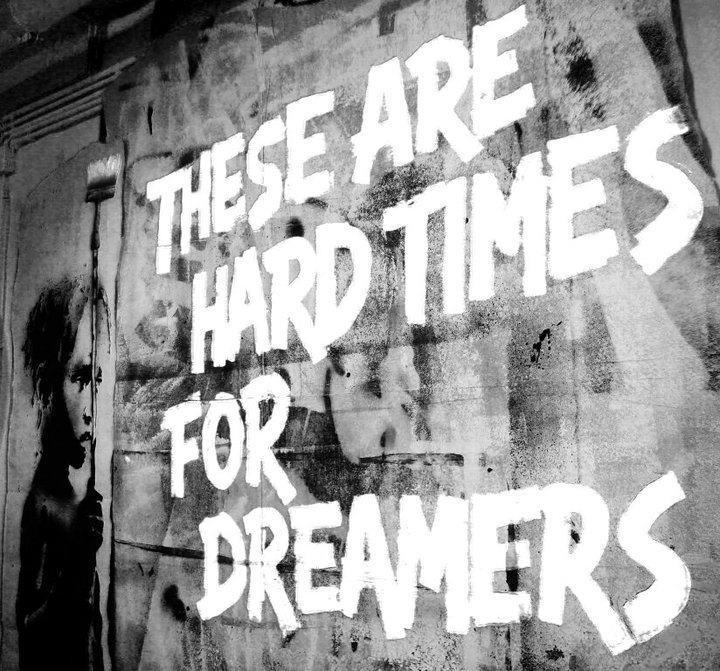 Times are hard for dreamers Picture Quote #2