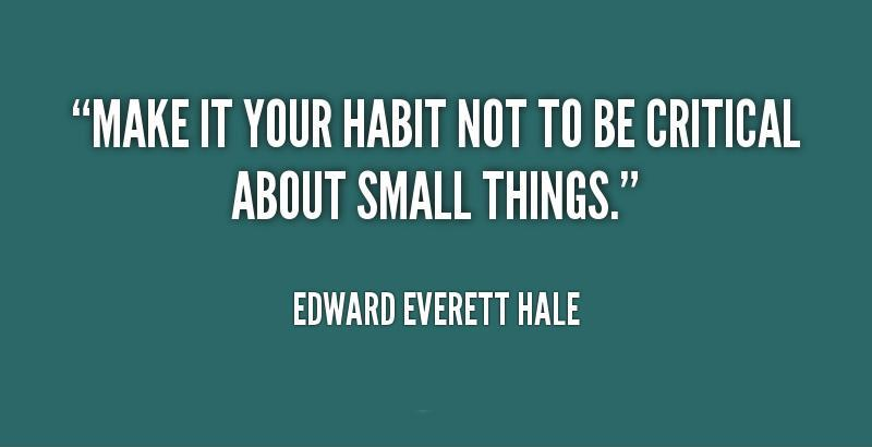 Make it your habit not to be critical about small things Picture Quote #2