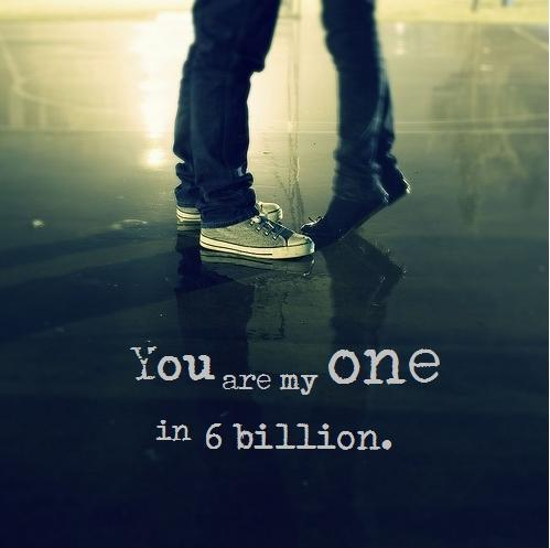 You are my one in 6 billion Picture Quote #1