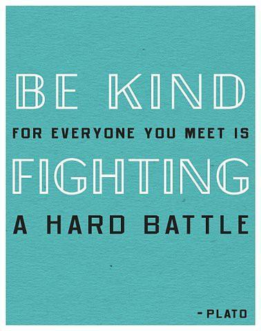 Be kind, for everyone you meet is fighting a hard battle Picture Quote #1