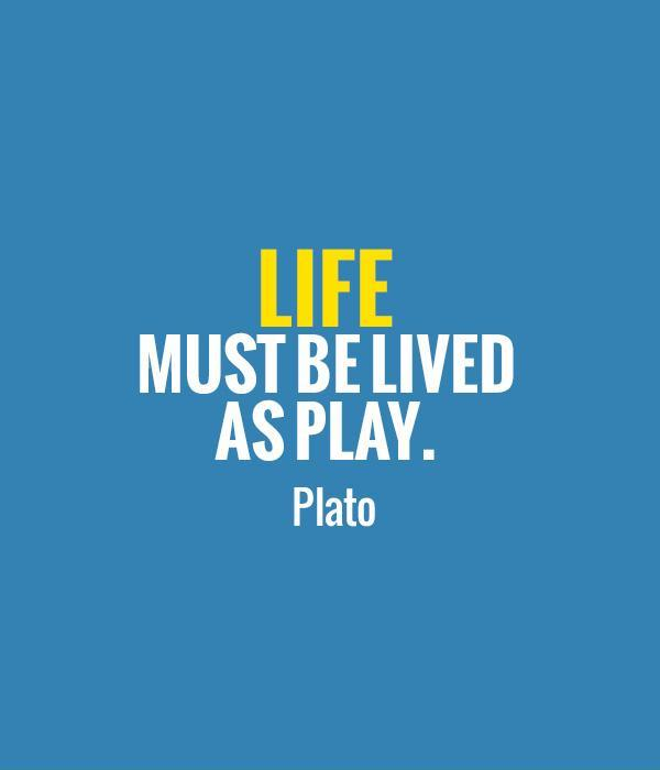 Life must be lived as play Picture Quote #1