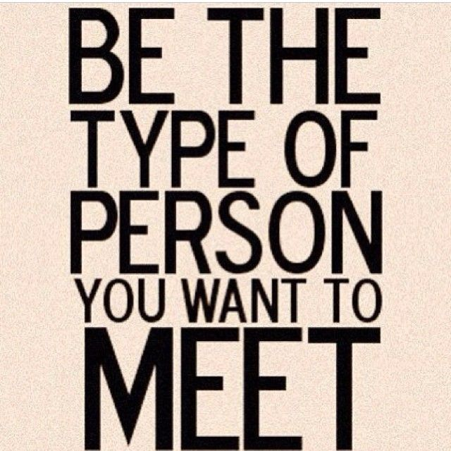 Be the type of person you want to meet Picture Quote #1