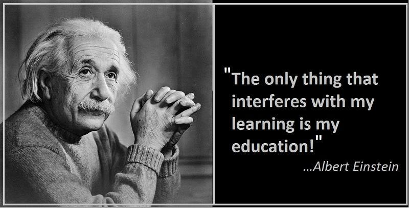 Einstein quote: the only thing that interferes with my learning is my education