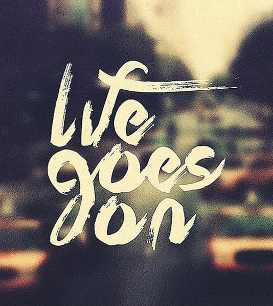Life goes on Picture Quote #1