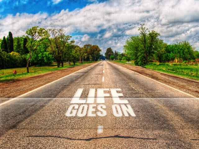 Life goes on Picture Quote #2