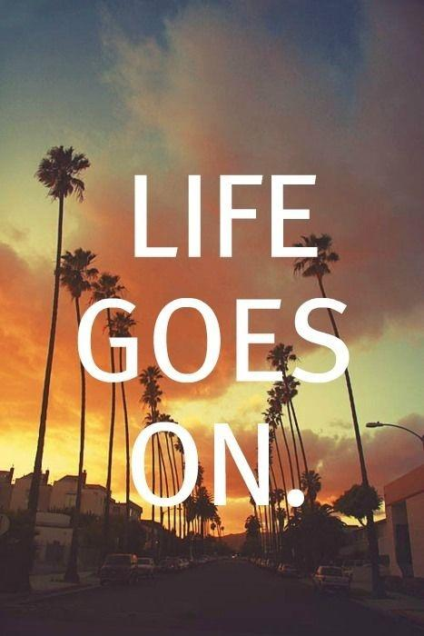 Life goes on Picture Quote #3