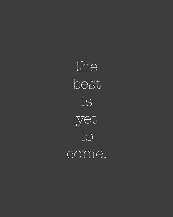 The best is yet to come Picture Quote #4