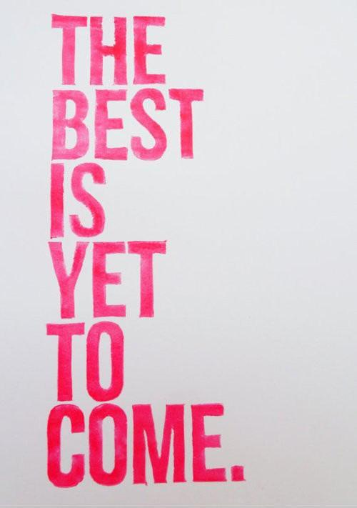 The best is yet to come Picture Quote #5